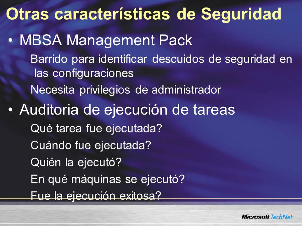 Otras características de Seguridad MBSA Management Pack Barrido para identificar descuidos de seguridad en las configuraciones Necesita privilegios de administrador Auditoria de ejecución de tareas Qué tarea fue ejecutada.