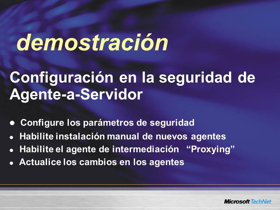 Demo Configuración en la seguridad de Agente-a-Servidor Configure los parámetros de seguridad Habilite instalación manual de nuevos agentes Habilite el agente de intermediación Proxying Actualice los cambios en los agentes demostración