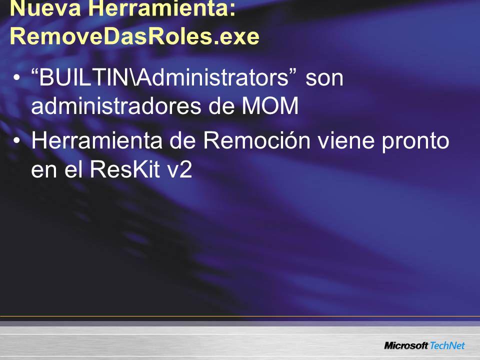 Nueva Herramienta: RemoveDasRoles.exe BUILTIN\Administrators son administradores de MOM Herramienta de Remoción viene pronto en el ResKit v2
