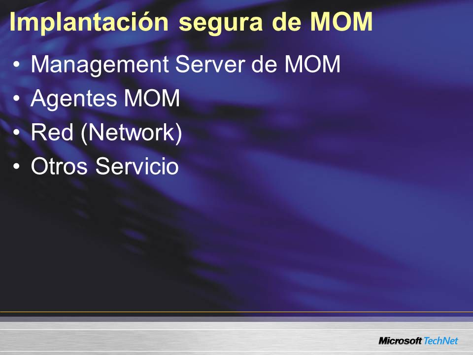 Implantación segura de MOM Management Server de MOM Agentes MOM Red (Network) Otros Servicio
