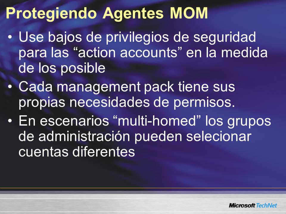 Protegiendo Agentes MOM Use bajos de privilegios de seguridad para las action accounts en la medida de los posible Cada management pack tiene sus propias necesidades de permisos.
