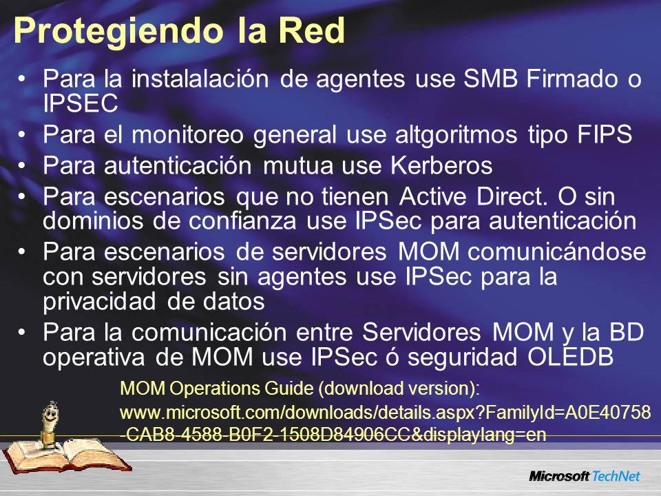 Protegiendo la Red Para la instalalación de agentes use SMB Firmado o IPSEC Para el monitoreo general use altgoritmos tipo FIPS Para autenticación mutua use Kerberos Para escenarios que no tienen Active Direct.