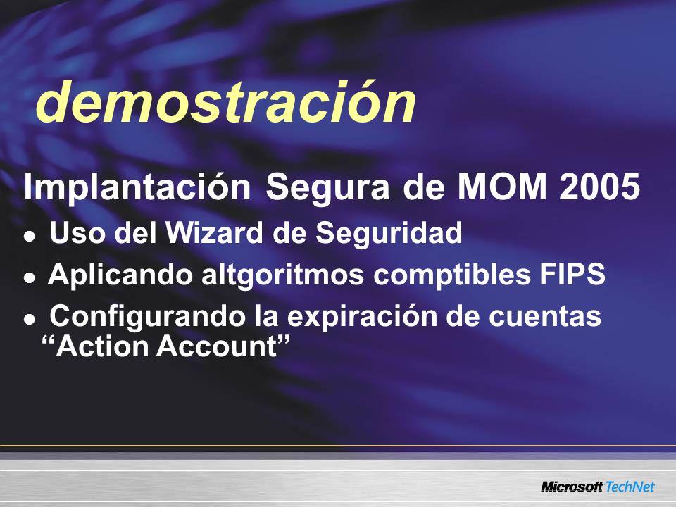 Demo Implantación Segura de MOM 2005 Uso del Wizard de Seguridad Aplicando altgoritmos comptibles FIPS Configurando la expiración de cuentas Action Account demostración