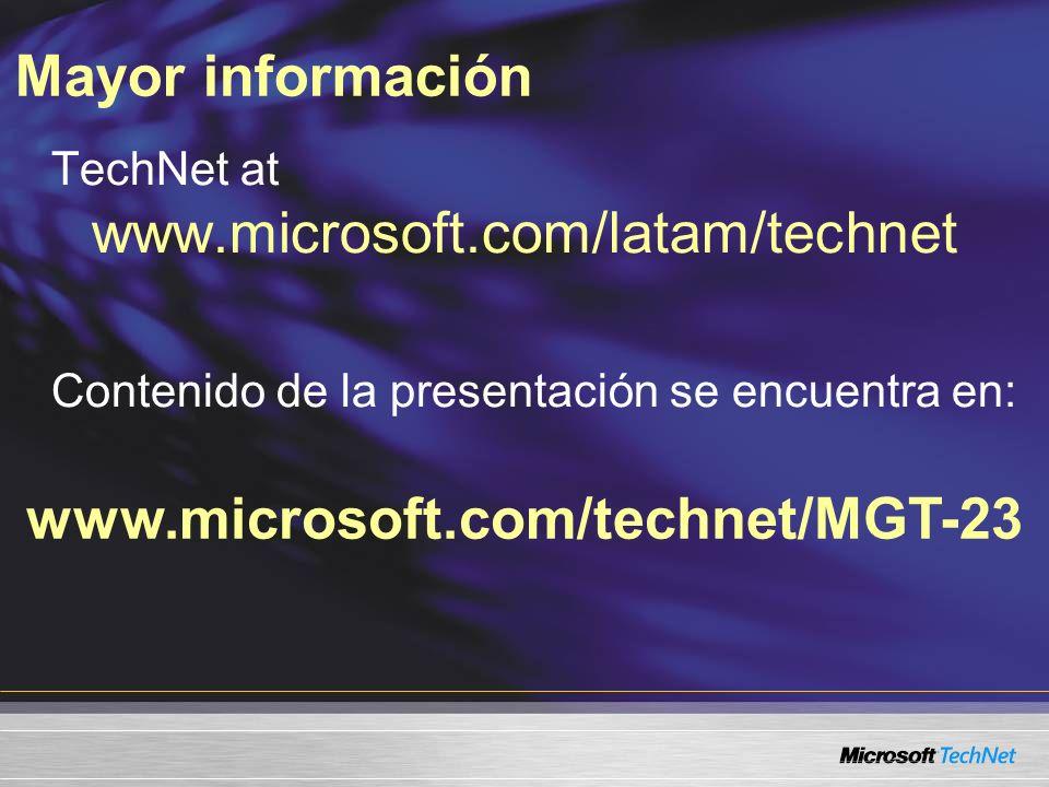 Mayor información www.microsoft.com/technet/MGT-23 TechNet at www.microsoft.com/latam/technet Contenido de la presentación se encuentra en: