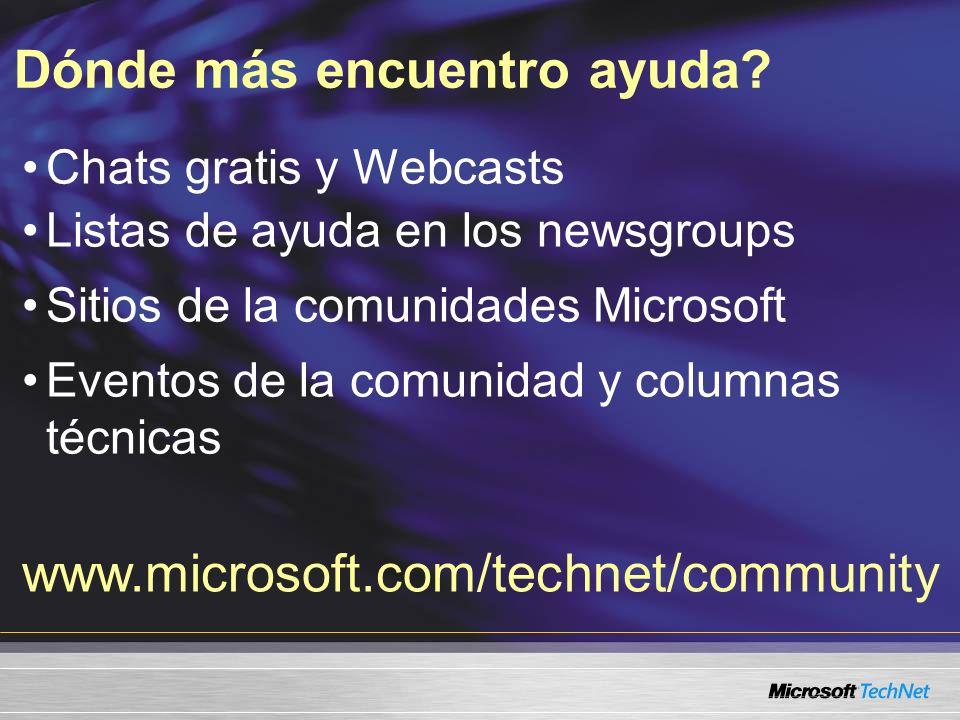 Chats gratis y Webcasts Listas de ayuda en los newsgroups Sitios de la comunidades Microsoft Eventos de la comunidad y columnas técnicas Dónde más encuentro ayuda.