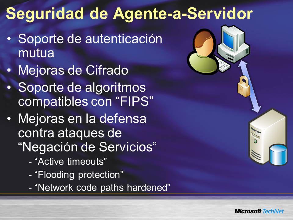Seguridad de Agente-a-Servidor Soporte de autenticación mutua Mejoras de Cifrado Soporte de algoritmos compatibles con FIPS Mejoras en la defensa contra ataques de Negación de Servicios - Active timeouts - Flooding protection - Network code paths hardened