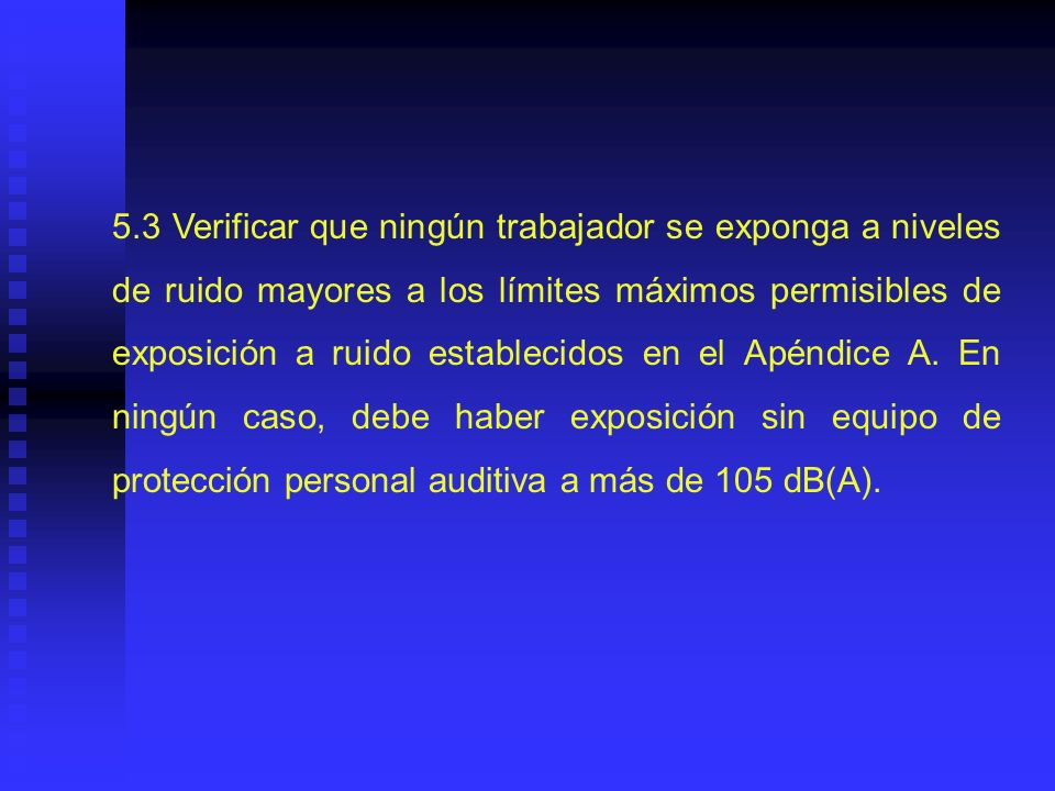 5.4 Proporcionar el equipo de protección personal auditiva, de acuerdo a lo establecido en la NOM-017- STPS-1993, a todos los trabajadores expuestos a NSA igual o superior a 85 dB(A).