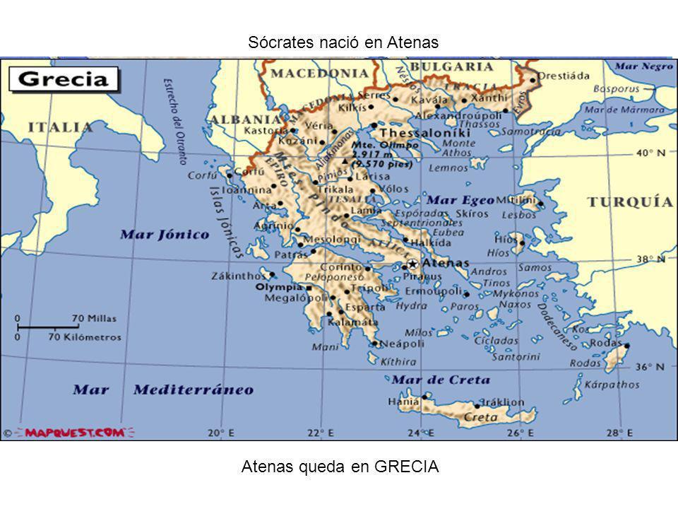 Sócrates nació en Atenas Atenas queda en GRECIA