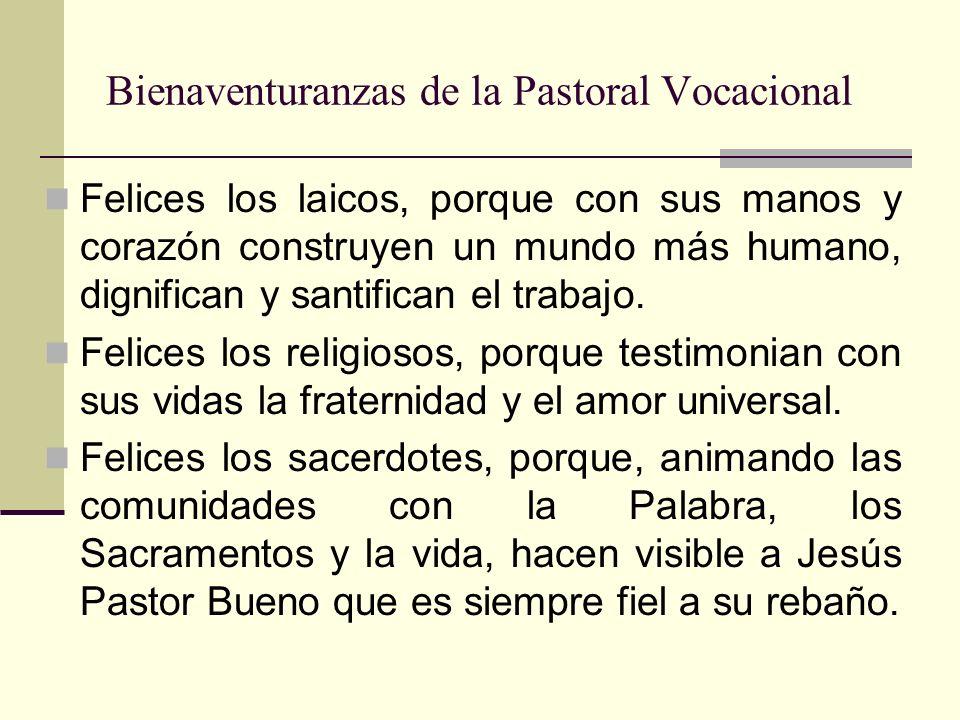 Bienaventuranzas de la Pastoral Vocacional Felices los que entregan sus vidas más allá de sus fronteras, porque la semilla plantada siempre dará fruto.
