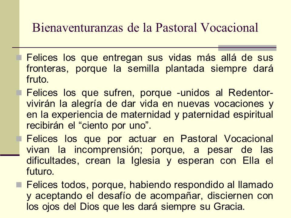 Bienaventuranzas de la Pastoral Vocacional Felices los que entregan sus vidas más allá de sus fronteras, porque la semilla plantada siempre dará fruto
