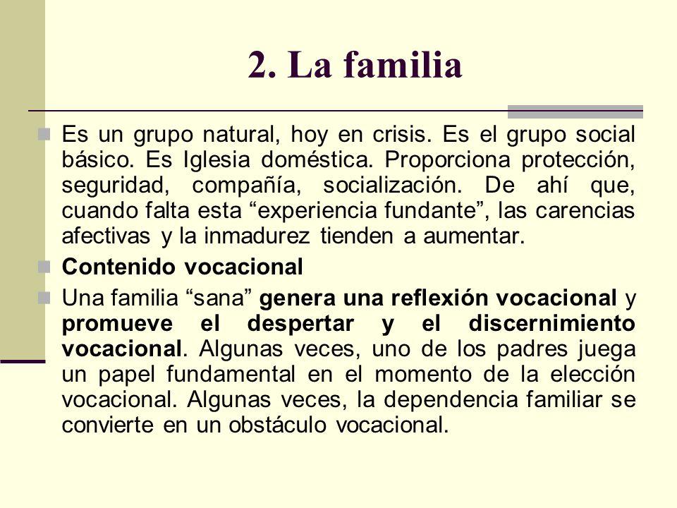 2. La familia Es un grupo natural, hoy en crisis. Es el grupo social básico. Es Iglesia doméstica. Proporciona protección, seguridad, compañía, social