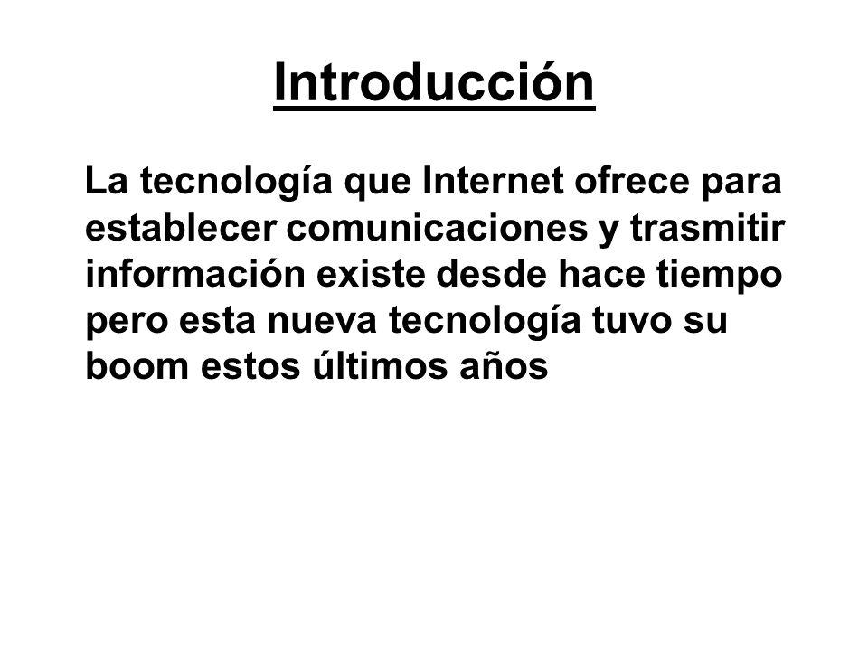 Introducción La tecnología que Internet ofrece para establecer comunicaciones y trasmitir información existe desde hace tiempo pero esta nueva tecnolo