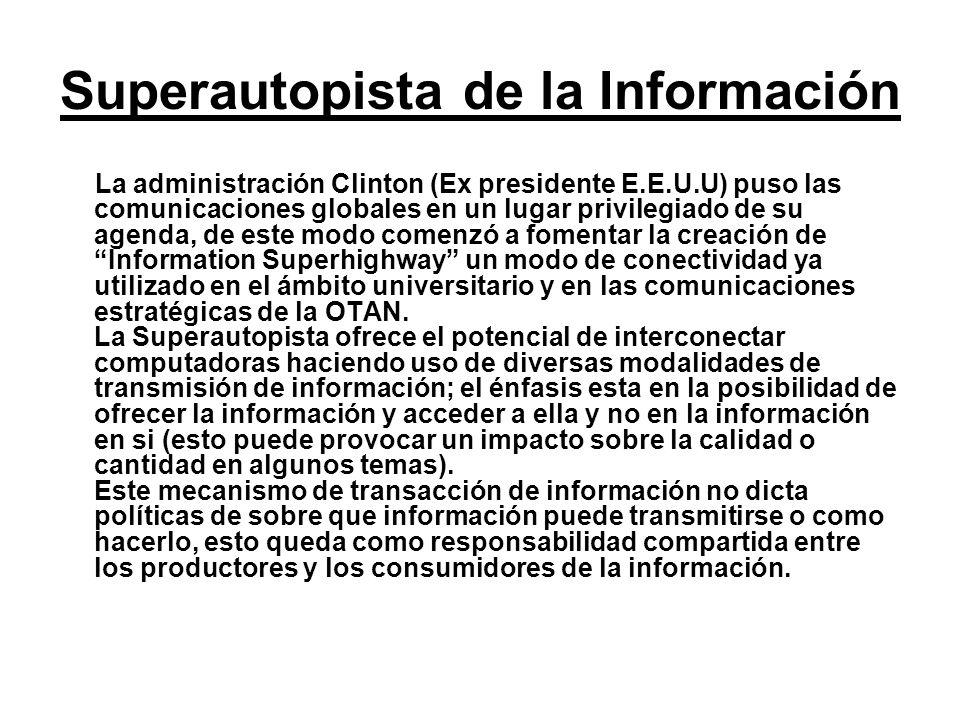 Superautopista de la Información La administración Clinton (Ex presidente E.E.U.U) puso las comunicaciones globales en un lugar privilegiado de su age