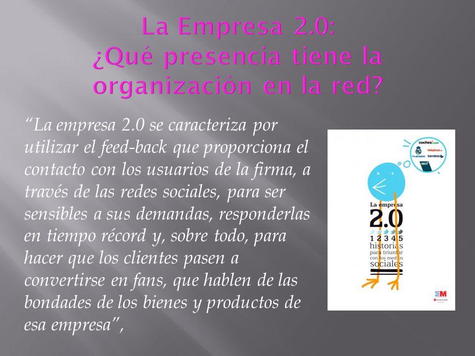 La empresa 2.0 se caracteriza por utilizar el feed-back que proporciona el contacto con los usuarios de la firma, a través de las redes sociales, para
