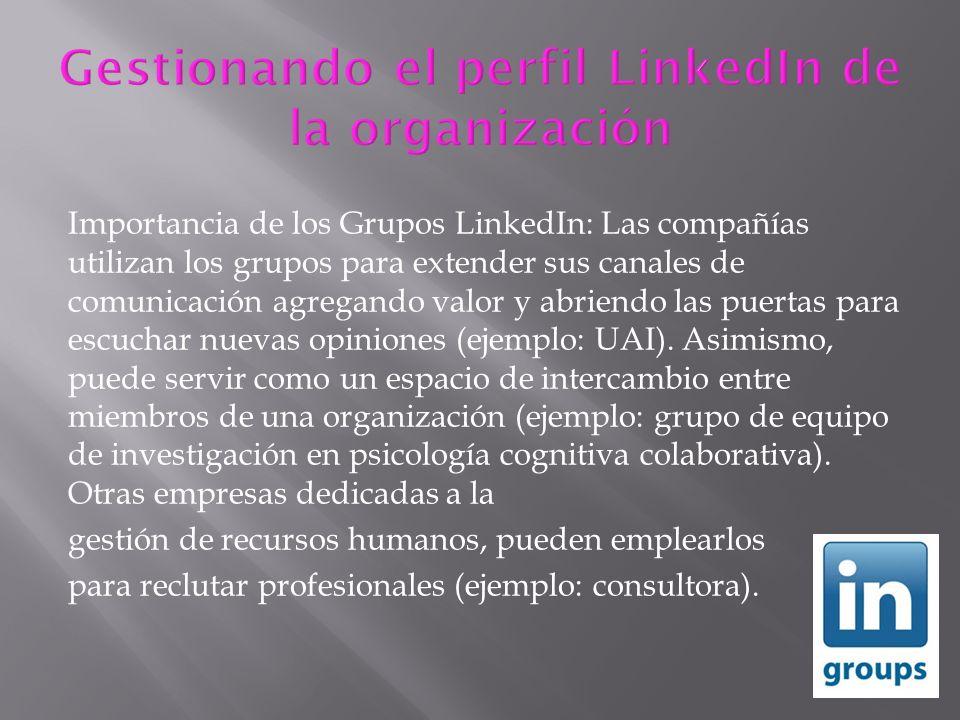 Importancia de los Grupos LinkedIn: Las compañías utilizan los grupos para extender sus canales de comunicación agregando valor y abriendo las puertas