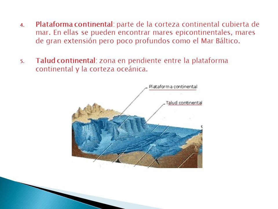 4. Plataforma continental: parte de la corteza continental cubierta de mar. En ellas se pueden encontrar mares epicontinentales, mares de gran extensi