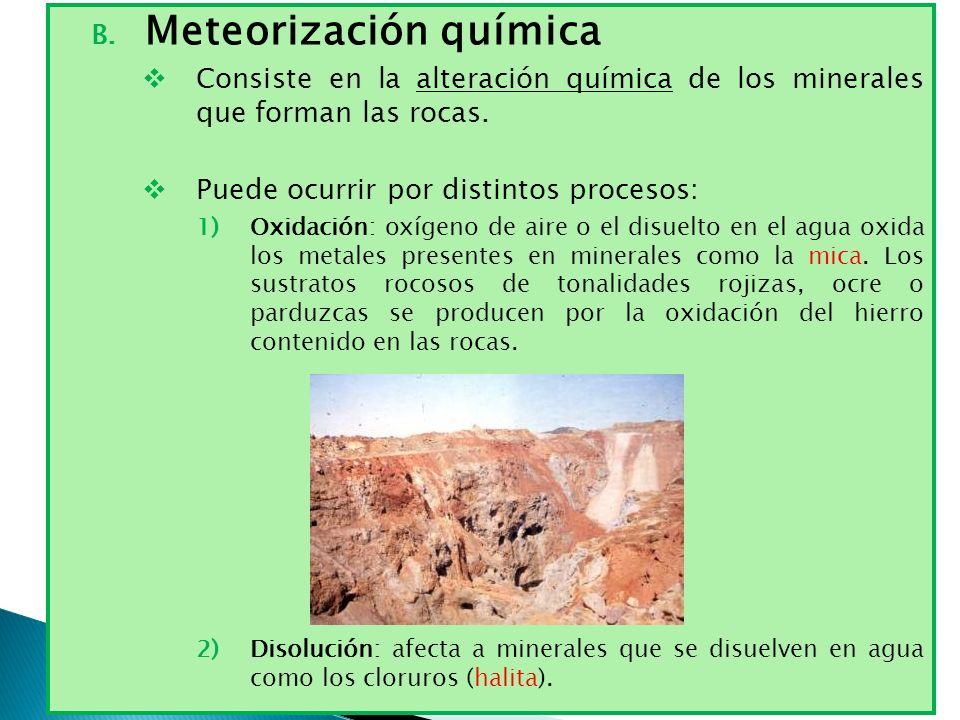 B. Meteorización química Consiste en la alteración química de los minerales que forman las rocas. Puede ocurrir por distintos procesos: 1)Oxidación: o