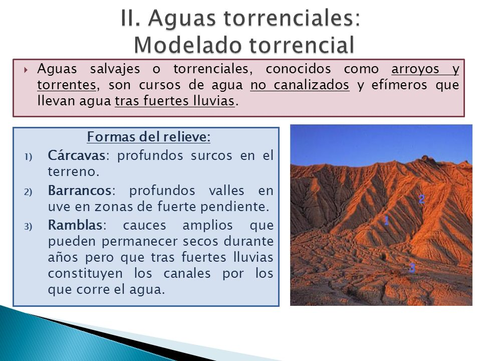 Aguas salvajes o torrenciales, conocidos como arroyos y torrentes, son cursos de agua no canalizados y efímeros que llevan agua tras fuertes lluvias.