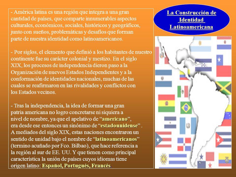 Señas de Identidad - Los actuales países Latinoamericanos, no establecen políticas y un espacio económico común, pero lograron desarrollar una identidad que los destaca en el concierto mundial.