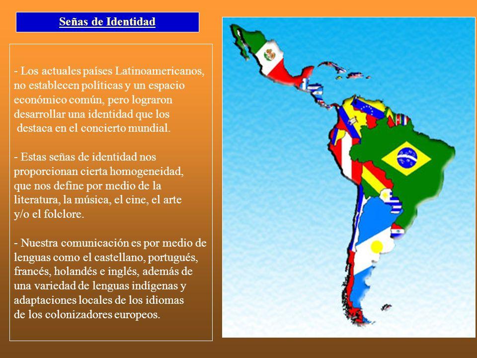 Señas de Identidad - Los actuales países Latinoamericanos, no establecen políticas y un espacio económico común, pero lograron desarrollar una identid
