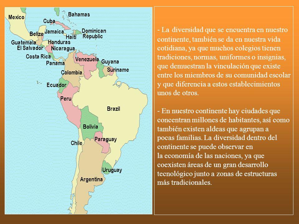 - La diversidad que se encuentra en nuestro continente, también se da en nuestra vida cotidiana, ya que muchos colegios tienen tradiciones, normas, un