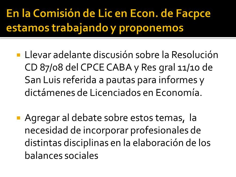 Llevar adelante discusión sobre la Resolución CD 87/08 del CPCE CABA y Res gral 11/10 de San Luis referida a pautas para informes y dictámenes de Licenciados en Economía.