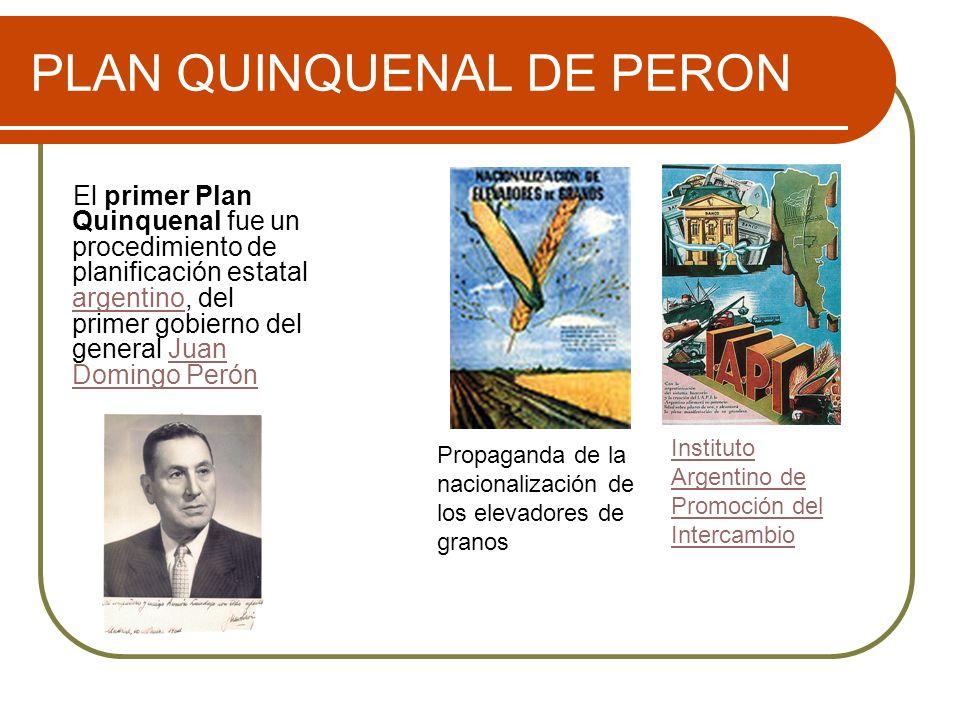 PLAN QUINQUENAL DE PERON El primer Plan Quinquenal fue un procedimiento de planificación estatal argentino, del primer gobierno del general Juan Domin