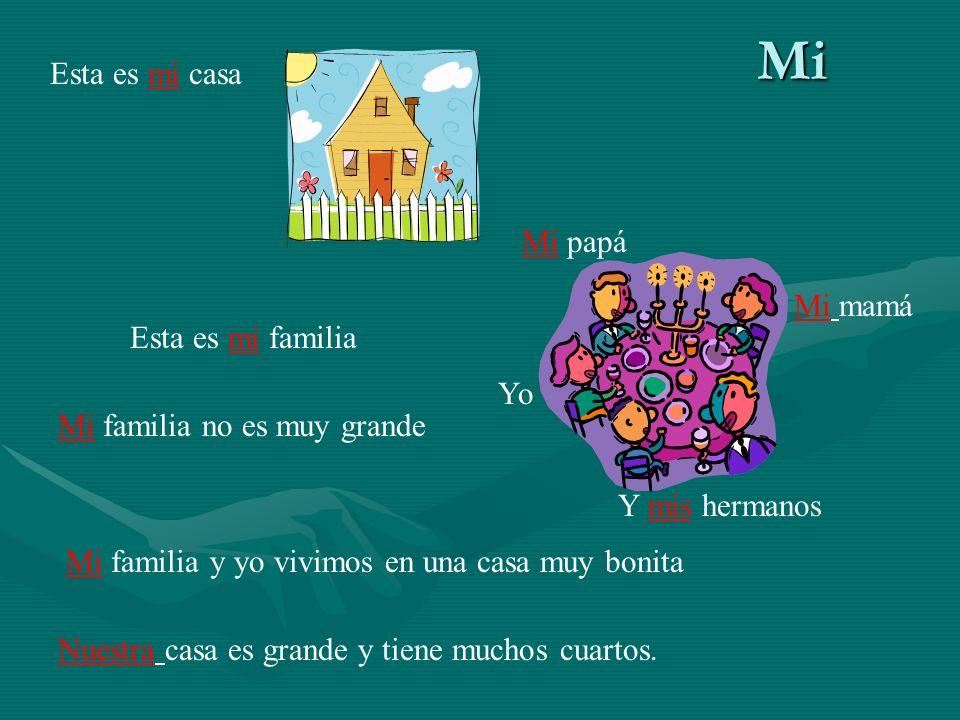 Mi Esta es mi casa Esta es mi familia Mi papá Mi mamá Yo Y mis hermanos Mi familia y yo vivimos en una casa muy bonita Nuestra casa es grande y tiene
