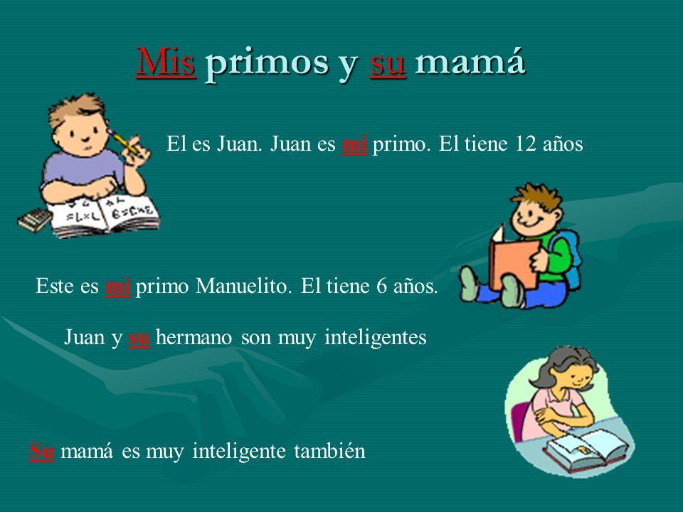 Mis primos y su mamá El es Juan. Juan es mi primo. El tiene 12 años Este es mi primo Manuelito. El tiene 6 años. Juan y su hermano son muy inteligente