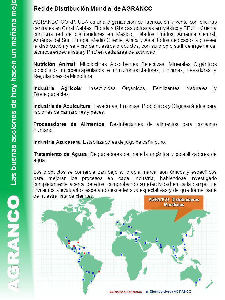 Oficinas Centrales Distribuidores AGRANCO Las buenas acciones de hoy hacen un mañana mejor Red de Distribución Mundial de AGRANCO AGRANCO CORP. USA es