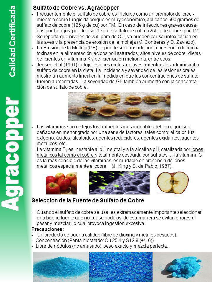 Sulfato de Cobre vs. Agracopper -Frecuentemente el sulfato de cobre es incluido como un promotor del creci- miento o como fungicida porque es muy econ