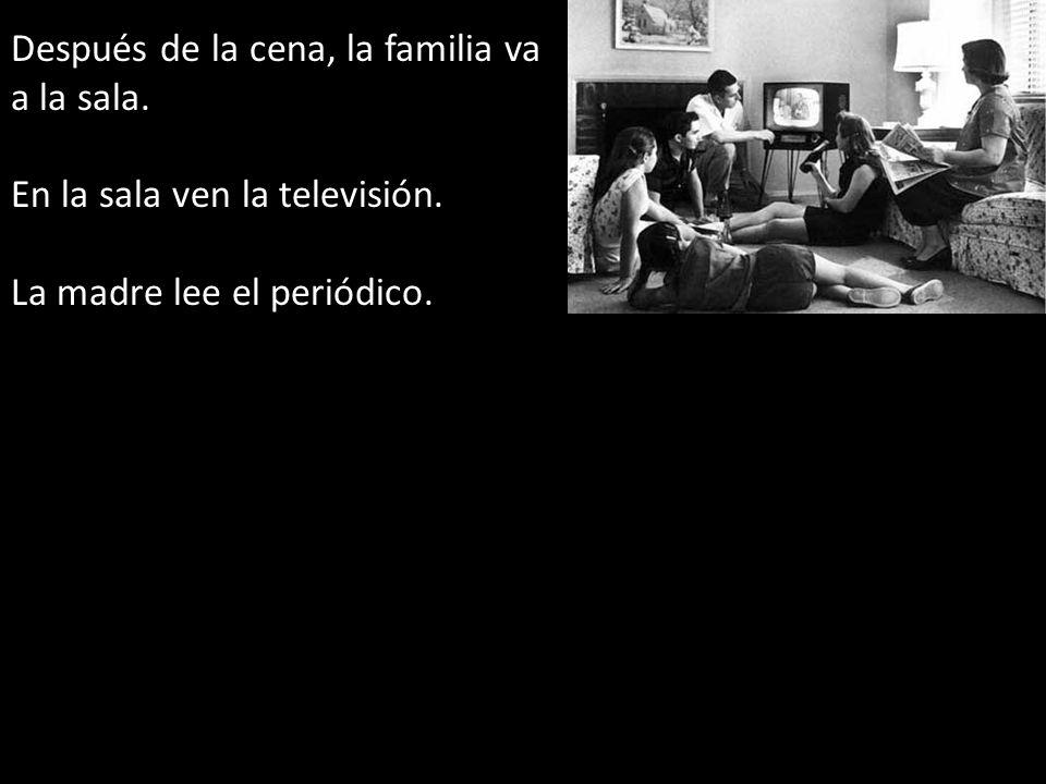 Después de la cena, la familia va a la sala. En la sala ven la televisión. La madre lee el periódico.