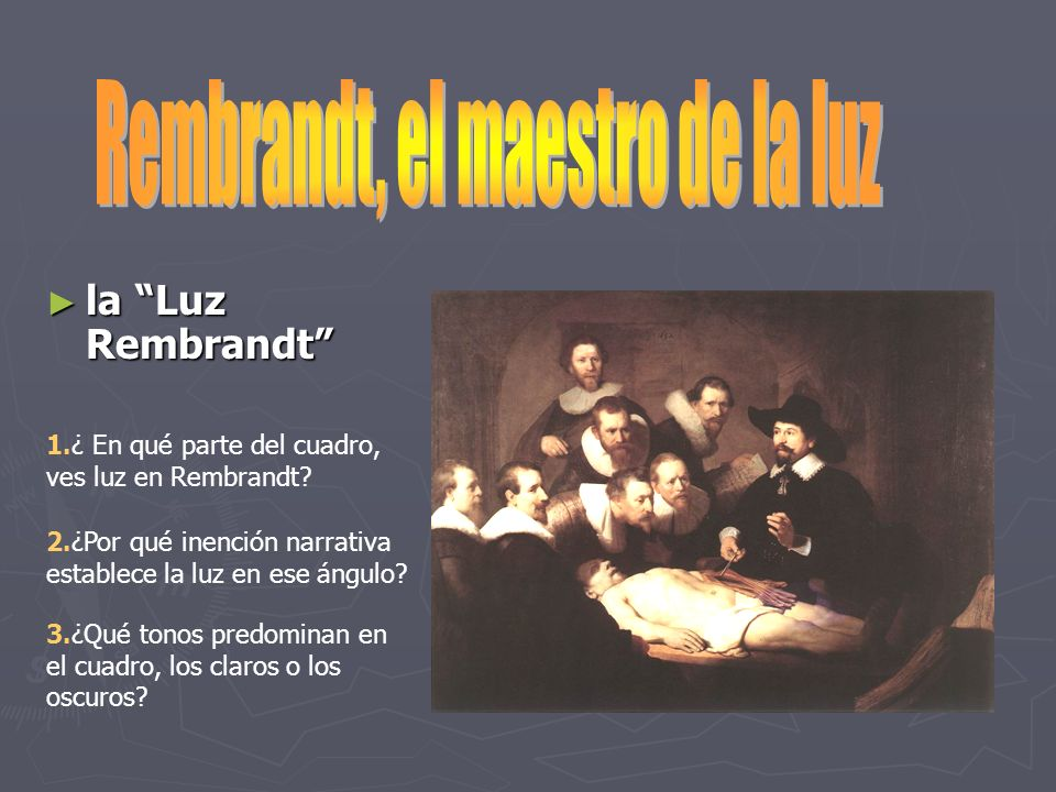 la Luz Rembrandt la Luz Rembrandt 1.¿ En qué parte del cuadro, ves luz en Rembrandt? 2.¿Por qué inención narrativa establece la luz en ese ángulo? 3.¿