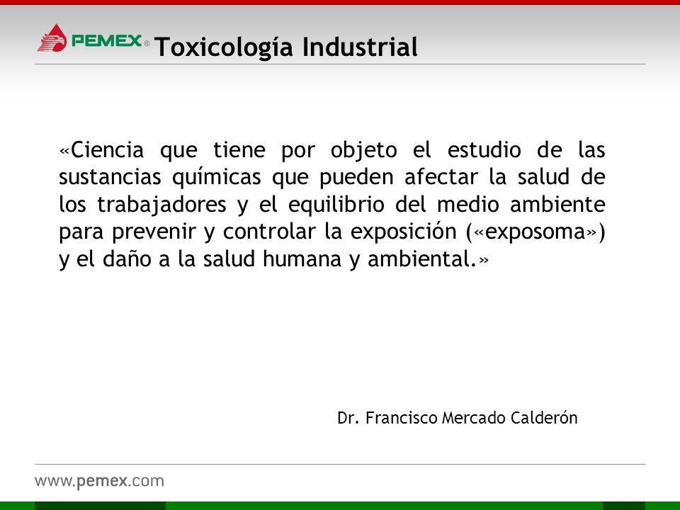 Toxicología Industrial «Ciencia que tiene por objeto el estudio de las sustancias químicas que pueden afectar la salud de los trabajadores y el equili