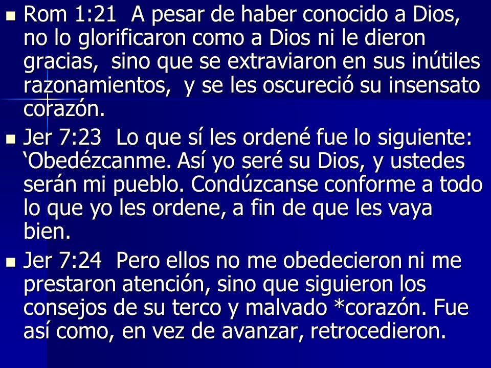 Rom 1:21 A pesar de haber conocido a Dios, no lo glorificaron como a Dios ni le dieron gracias, sino que se extraviaron en sus inútiles razonamientos,