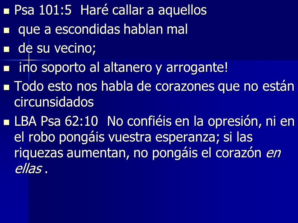Psa 101:5 Haré callar a aquellos Psa 101:5 Haré callar a aquellos que a escondidas hablan mal que a escondidas hablan mal de su vecino; de su vecino;