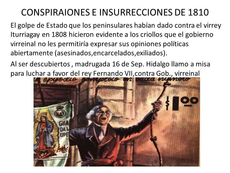 CONSPIRAIONES E INSURRECCIONES DE 1810 El golpe de Estado que los peninsulares habían dado contra el virrey Iturriagay en 1808 hicieron evidente a los