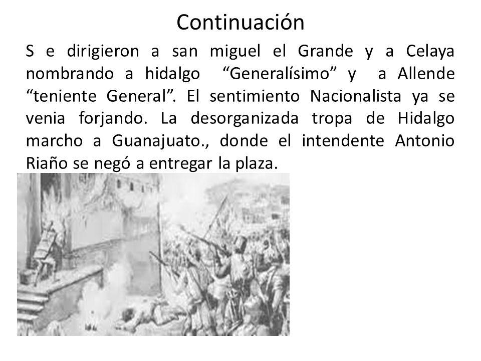 Continuación S e dirigieron a san miguel el Grande y a Celaya nombrando a hidalgo Generalísimo y a Allende teniente General. El sentimiento Nacionalis