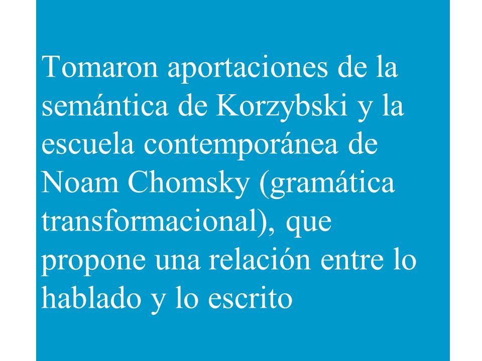 Tomaron aportaciones de la semántica de Korzybski y la escuela contemporánea de Noam Chomsky (gramática transformacional), que propone una relación en
