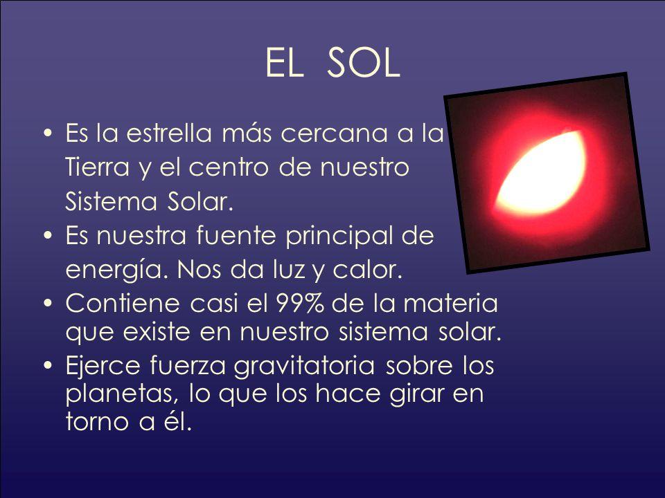 EL SOL Es la estrella más cercana a la Tierra y el centro de nuestro Sistema Solar. Es nuestra fuente principal de energía. Nos da luz y calor. Contie
