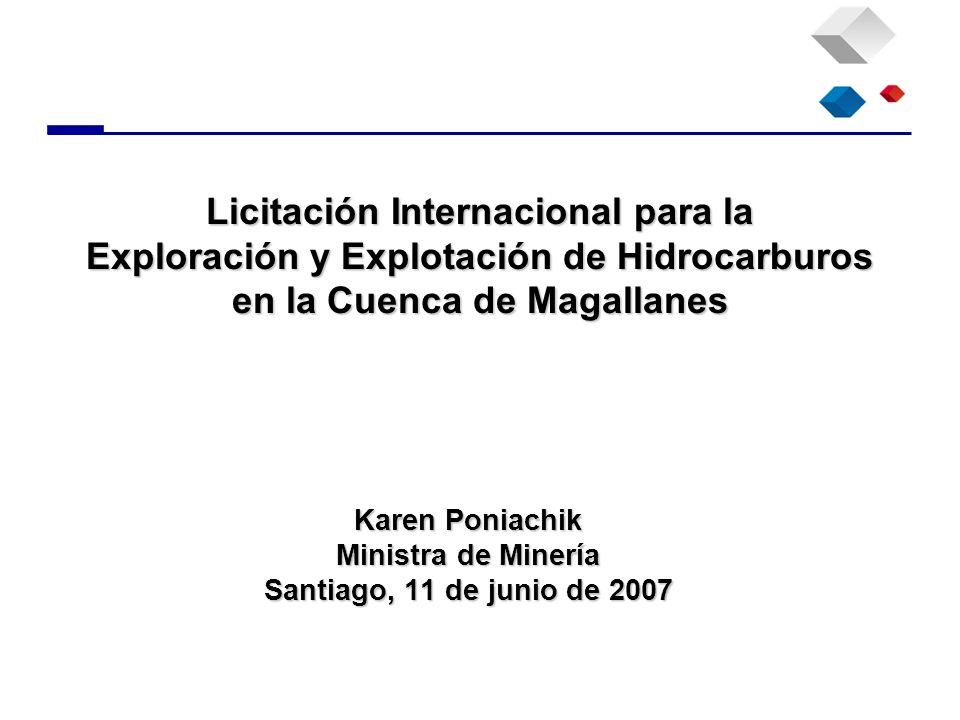 Licitación Internacional para la Exploración y Explotación de Hidrocarburos en la Cuenca de Magallanes Karen Poniachik Ministra de Minería Santiago, 1