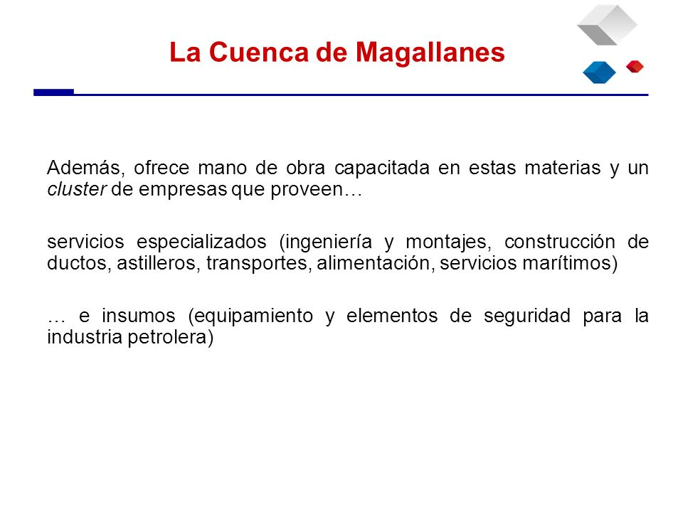 La Cuenca de Magallanes Además, ofrece mano de obra capacitada en estas materias y un cluster de empresas que proveen… servicios especializados (ingen