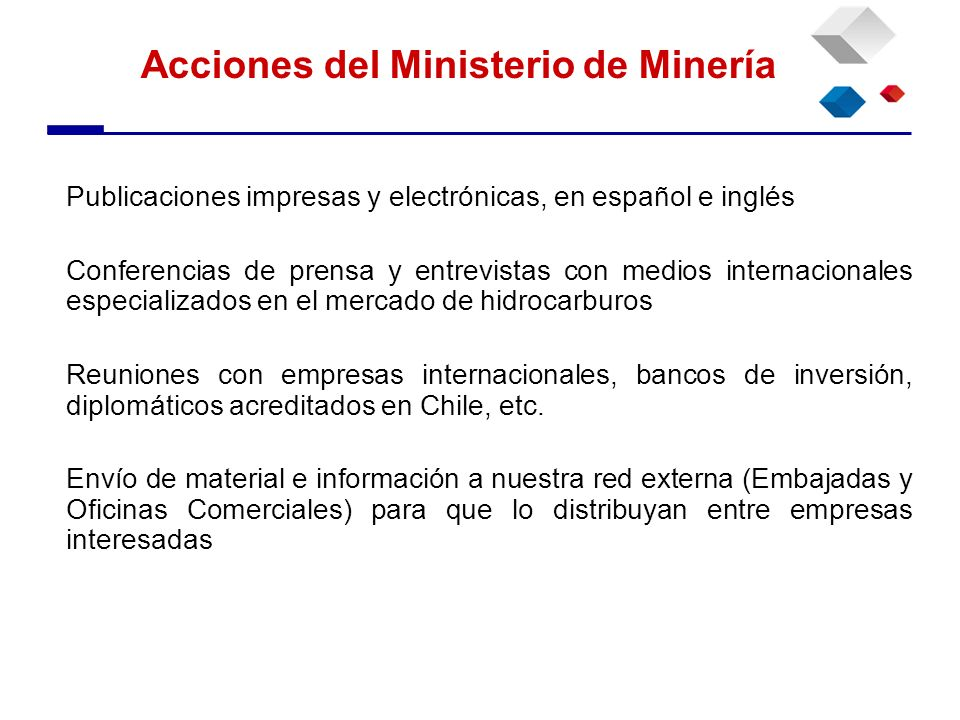 Acciones del Ministerio de Minería Publicaciones impresas y electrónicas, en español e inglés Conferencias de prensa y entrevistas con medios internac
