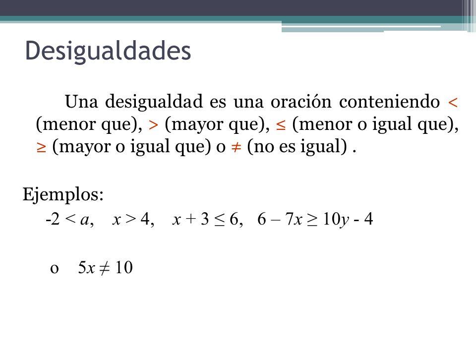 Una desigualdad es una oración conteniendo (mayor que), (menor o igual que), (mayor o igual que) o (no es igual). Ejemplos: -2 4, x + 3 6, 6 – 7x 10y