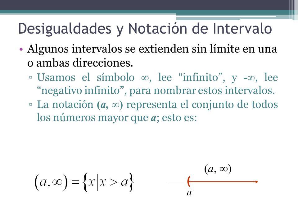 Desigualdades y Notación de Intervalo Algunos intervalos se extienden sin límite en una o ambas direcciones. Usamos el símbolo, lee infinito, y -, lee