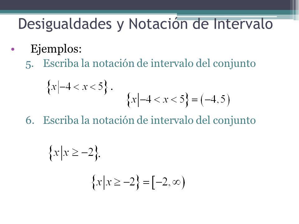 Desigualdades y Notación de Intervalo Ejemplos: 5.Escriba la notación de intervalo del conjunto 6.Escriba la notación de intervalo del conjunto..