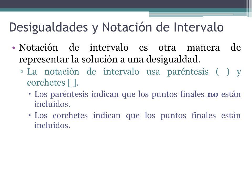 Desigualdades y Notación de Intervalo Notación de intervalo es otra manera de representar la solución a una desigualdad. La notación de intervalo usa