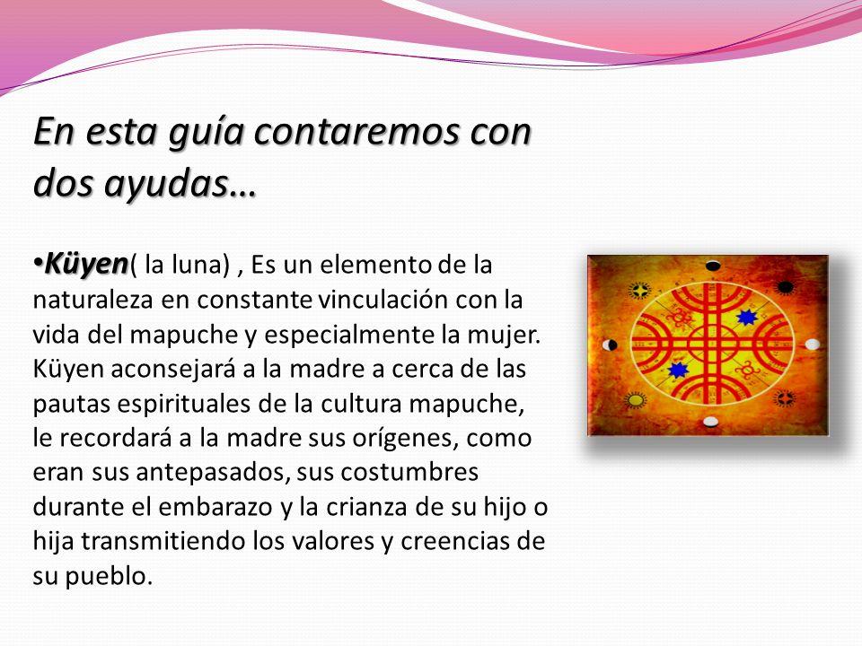 En esta guía contaremos con dos ayudas… Küyen Küyen ( la luna), Es un elemento de la naturaleza en constante vinculación con la vida del mapuche y esp