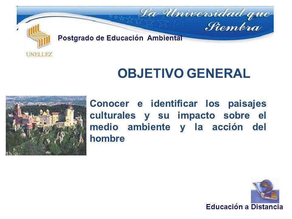 OBJETIVO GENERAL Educación a Distancia Postgrado de Educación Ambiental Conocer e identificar los paisajes culturales y su impacto sobre el medio ambi