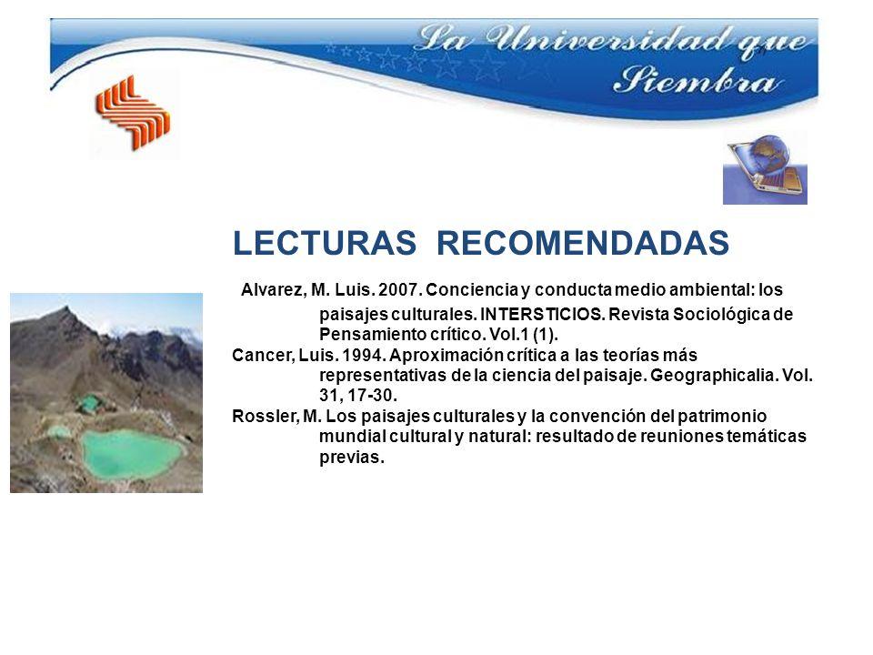 LECTURAS RECOMENDADAS Alvarez, M. Luis. 2007. Conciencia y conducta medio ambiental: los paisajes culturales. INTERSTICIOS. Revista Sociológica de Pen
